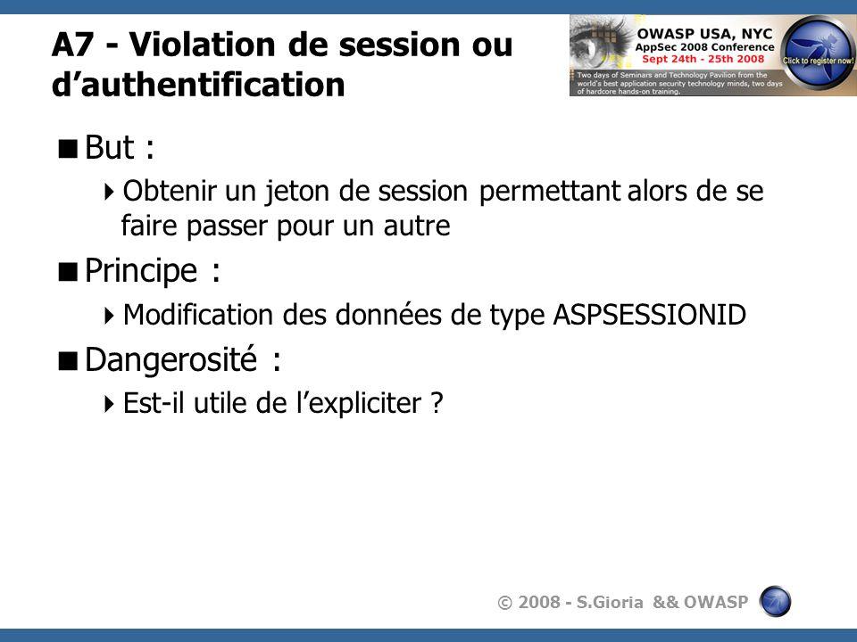 © 2008 - S.Gioria && OWASP A7 - Violation de session ou dauthentification But : Obtenir un jeton de session permettant alors de se faire passer pour u