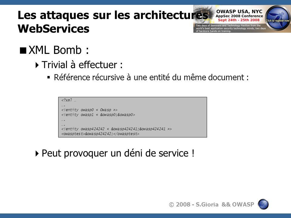 © 2008 - S.Gioria && OWASP Les attaques sur les architectures WebServices XML Bomb : Trivial à effectuer : Référence récursive à une entité du même do