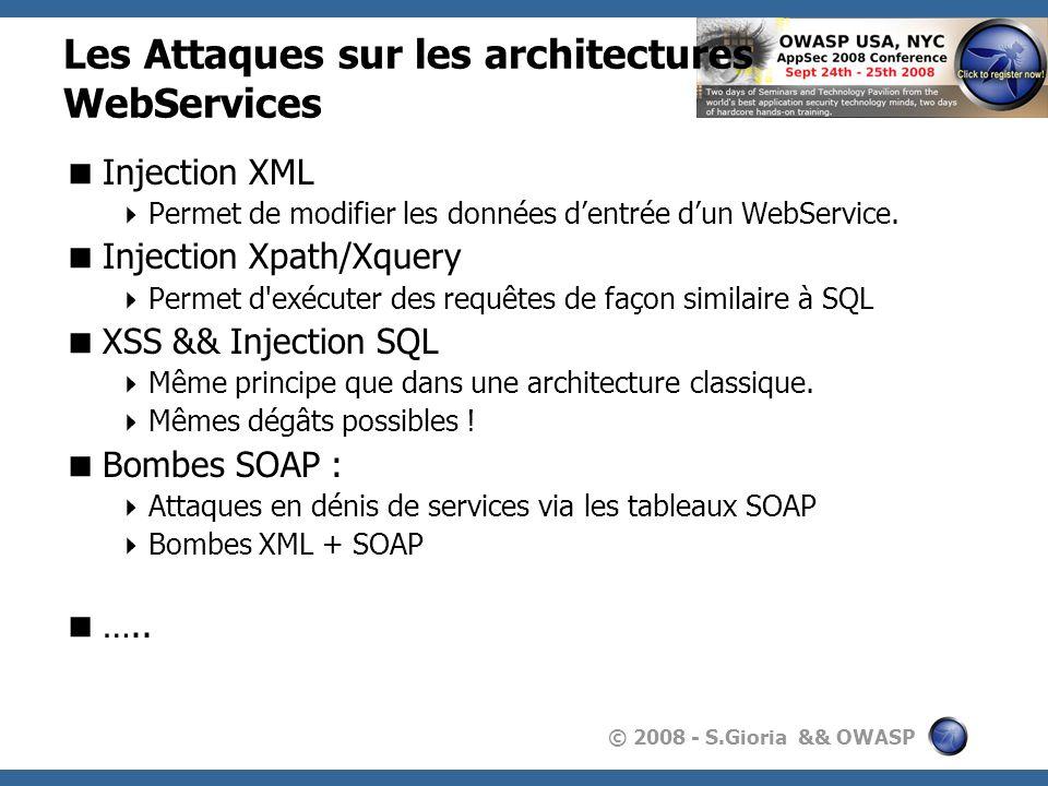 © 2008 - S.Gioria && OWASP Les Attaques sur les architectures WebServices Injection XML Permet de modifier les données dentrée dun WebService. Injecti