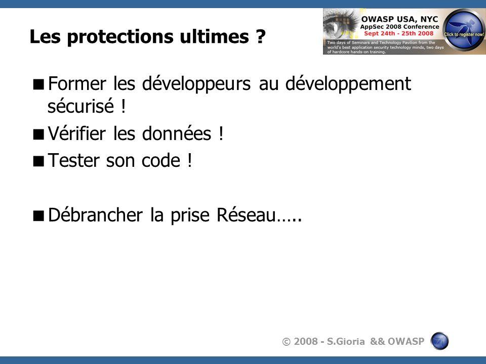 © 2008 - S.Gioria && OWASP Les protections ultimes ? Former les développeurs au développement sécurisé ! Vérifier les données ! Tester son code ! Débr