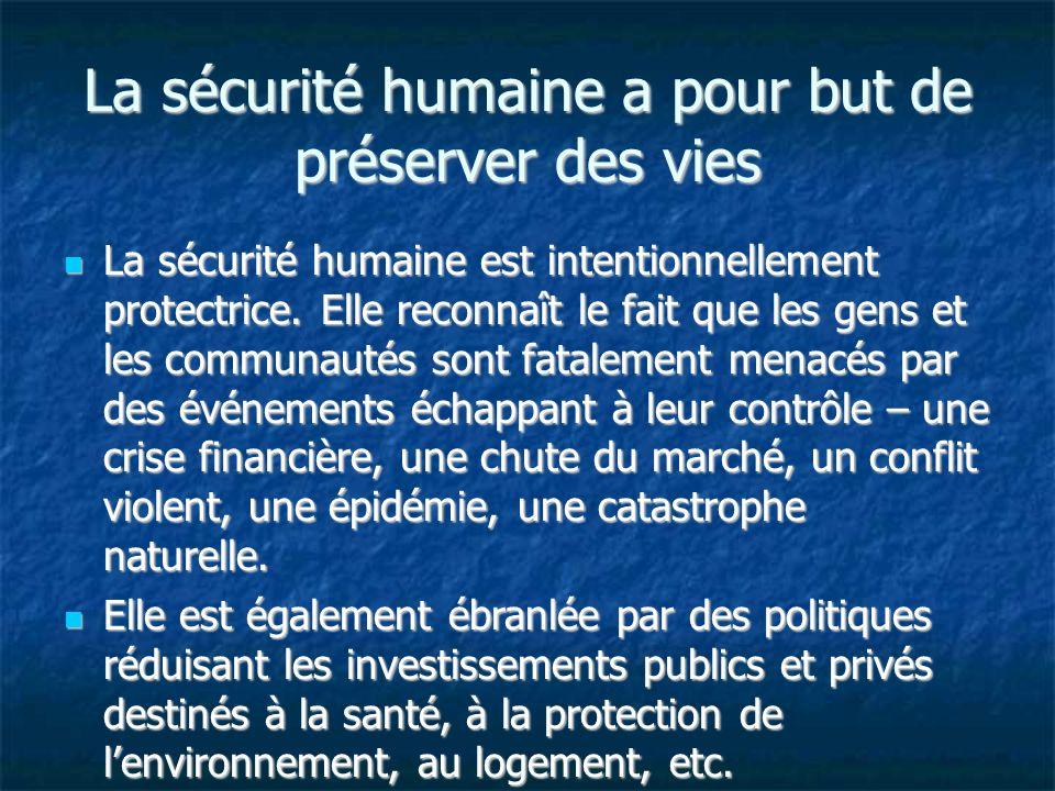 La sécurité humaine a pour but de préserver des vies La sécurité humaine est intentionnellement protectrice. Elle reconnaît le fait que les gens et le