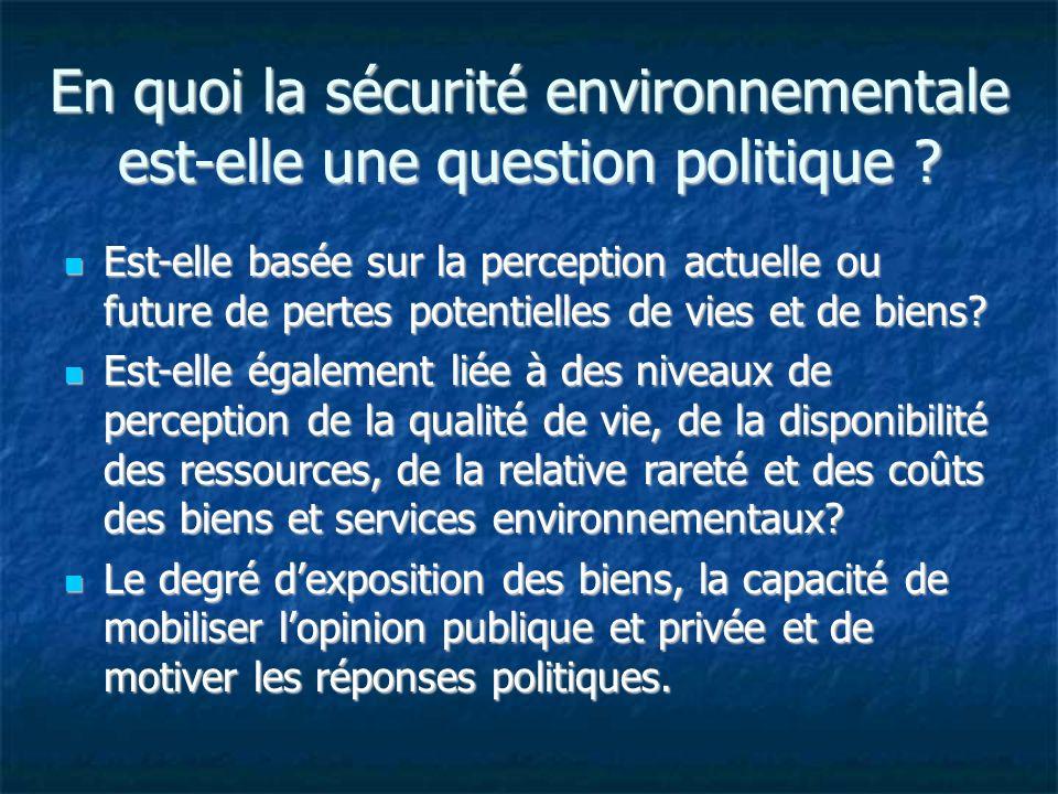 En quoi la sécurité environnementale est-elle une question politique ? Est-elle basée sur la perception actuelle ou future de pertes potentielles de v