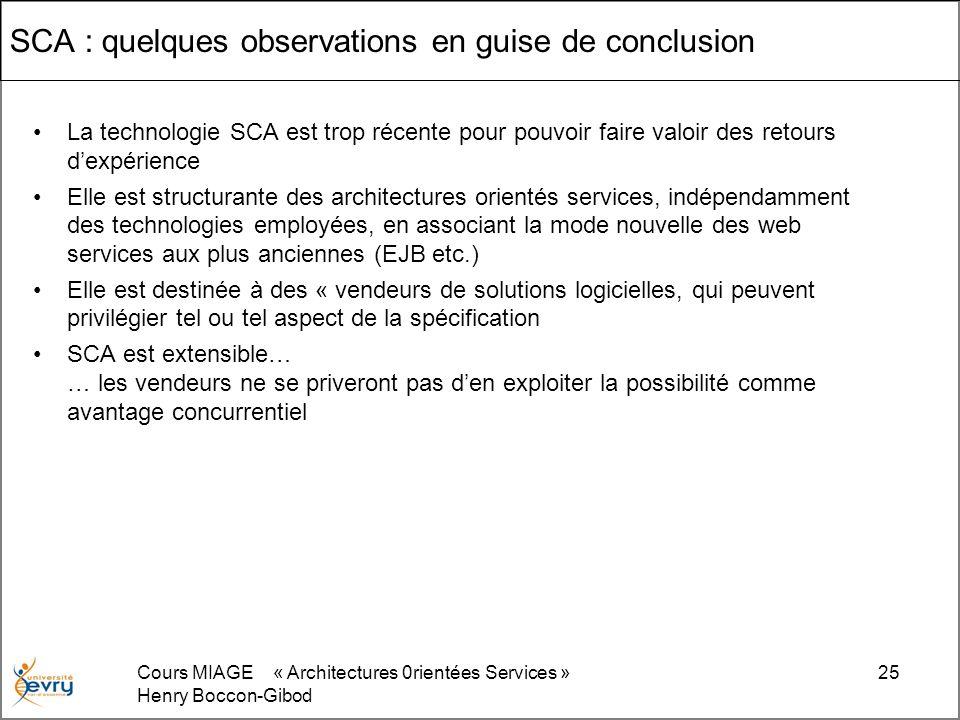 Cours MIAGE « Architectures 0rientées Services » Henry Boccon-Gibod 25 SCA : quelques observations en guise de conclusion La technologie SCA est trop
