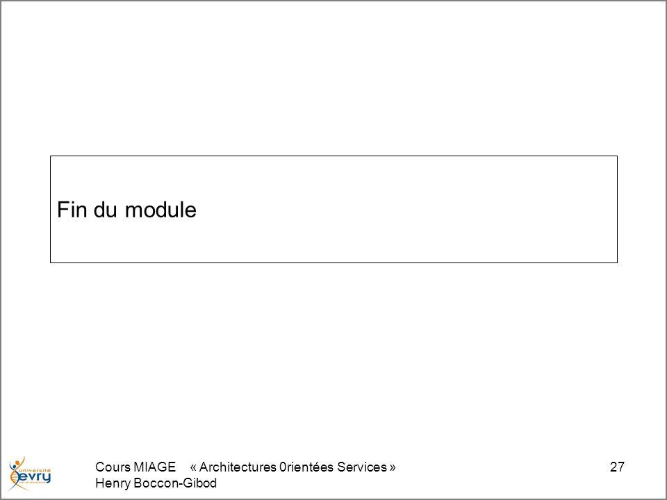 Cours MIAGE « Architectures 0rientées Services » Henry Boccon-Gibod 27 Fin du module