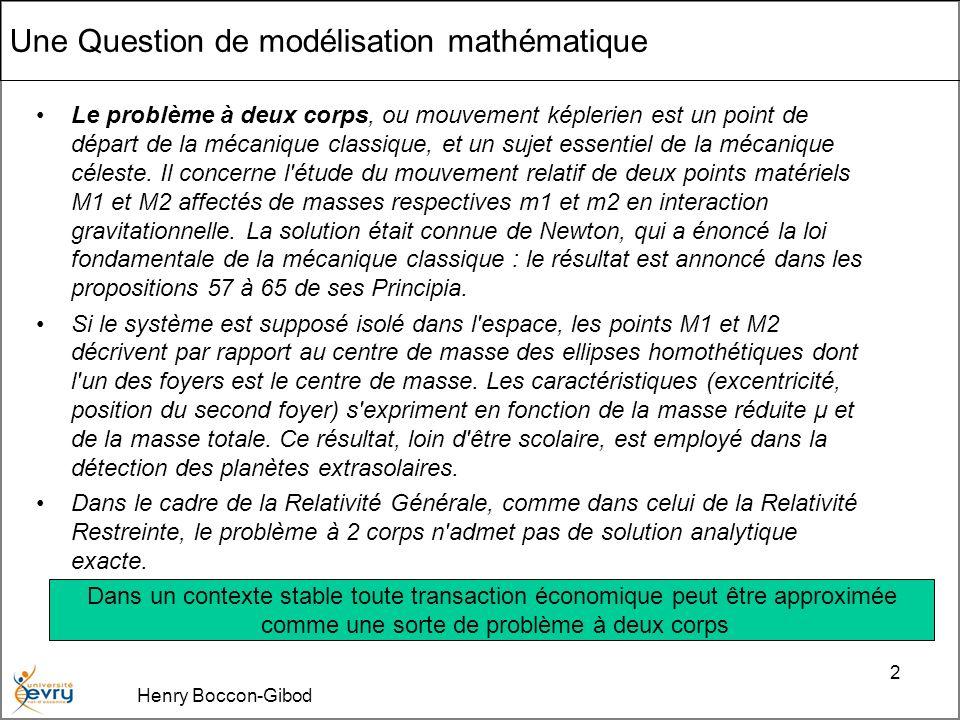 Henry Boccon-Gibod 2 Une Question de modélisation mathématique Le problème à deux corps, ou mouvement képlerien est un point de départ de la mécanique classique, et un sujet essentiel de la mécanique céleste.