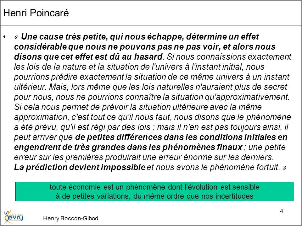 Henry Boccon-Gibod 4 Henri Poincaré « Une cause très petite, qui nous échappe, détermine un effet considérable que nous ne pouvons pas ne pas voir, et alors nous disons que cet effet est dû au hasard.