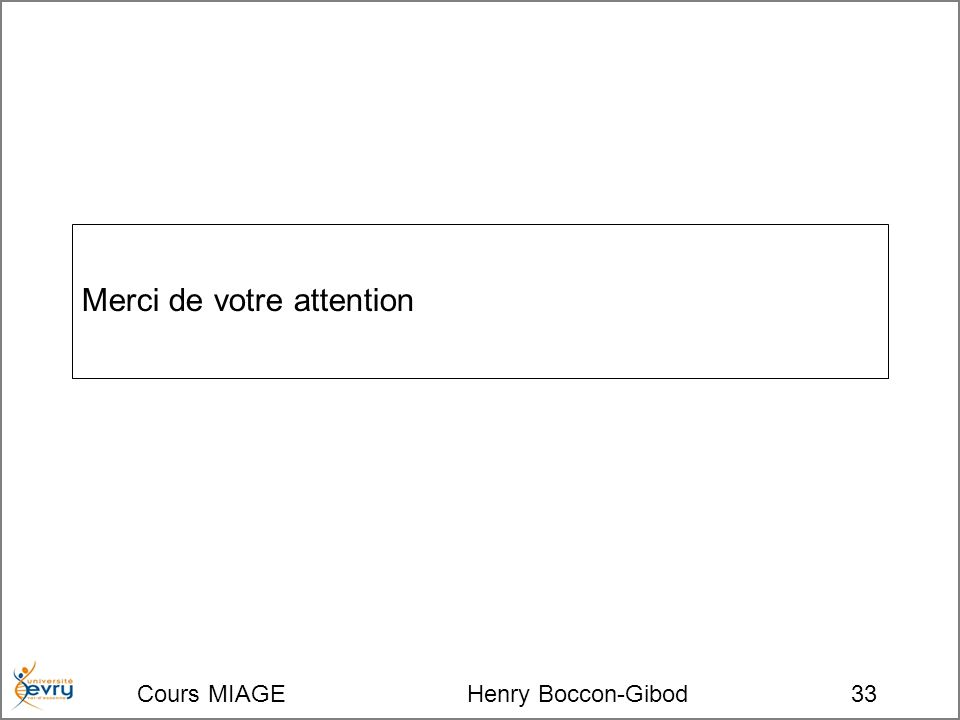 Cours MIAGE Henry Boccon-Gibod33 Merci de votre attention
