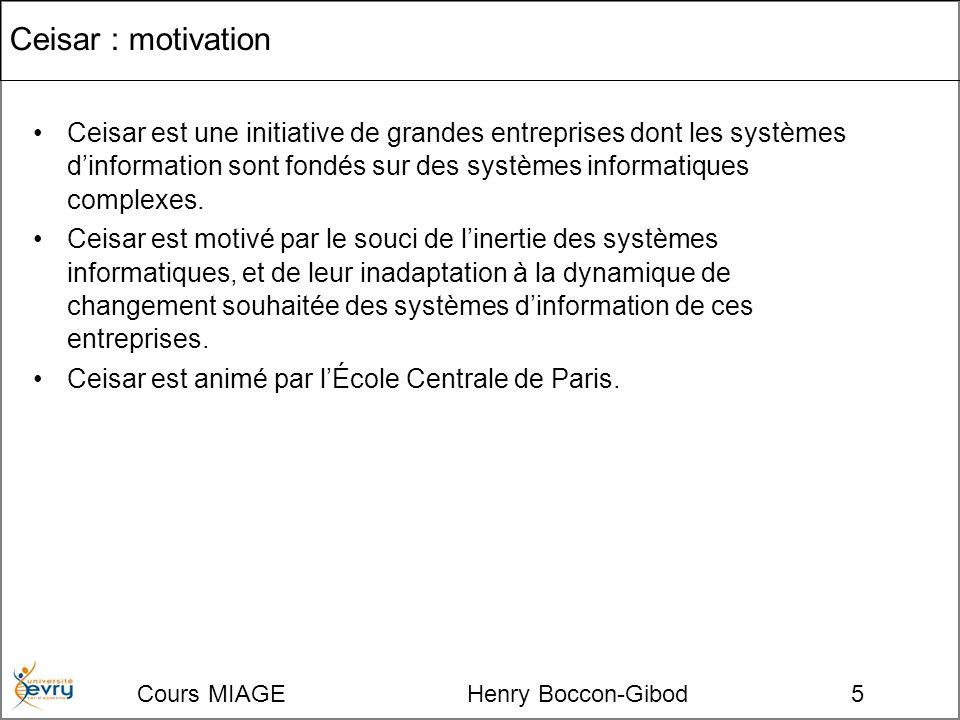 Cours MIAGE Henry Boccon-Gibod5 Ceisar : motivation Ceisar est une initiative de grandes entreprises dont les systèmes dinformation sont fondés sur des systèmes informatiques complexes.
