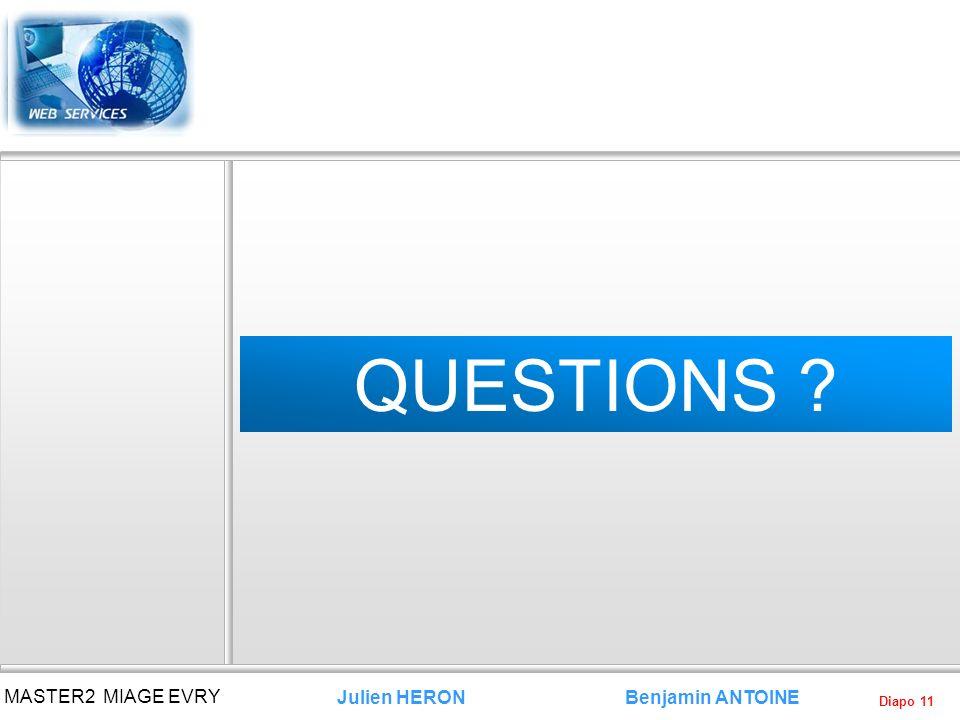 Diapo 11 Benjamin ANTOINE MASTER2 MIAGE EVRY Julien HERON QUESTIONS ?