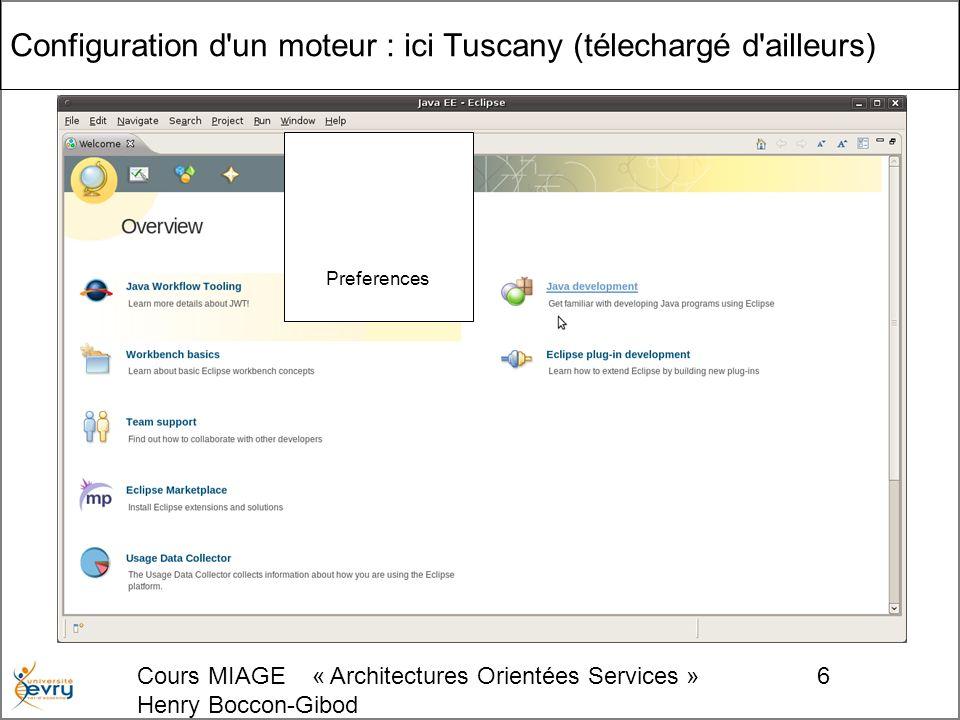 Cours MIAGE « Architectures Orientées Services » Henry Boccon-Gibod 6 Configuration d un moteur : ici Tuscany (télechargé d ailleurs) Preferences