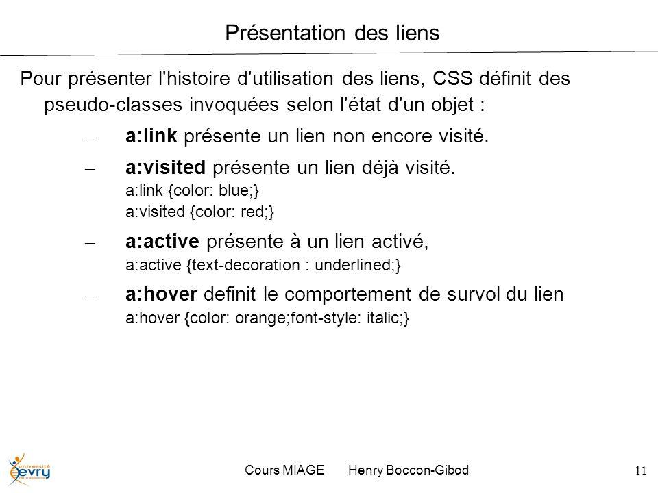 Cours MIAGE Henry Boccon-Gibod11 Présentation des liens Pour présenter l'histoire d'utilisation des liens, CSS définit des pseudo-classes invoquées se