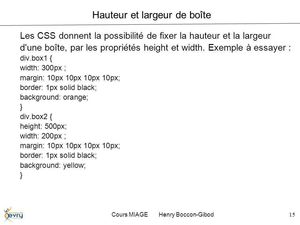 Cours MIAGE Henry Boccon-Gibod15 Hauteur et largeur de boîte Les CSS donnent la possibilité de fixer la hauteur et la largeur d'une boîte, par les pro