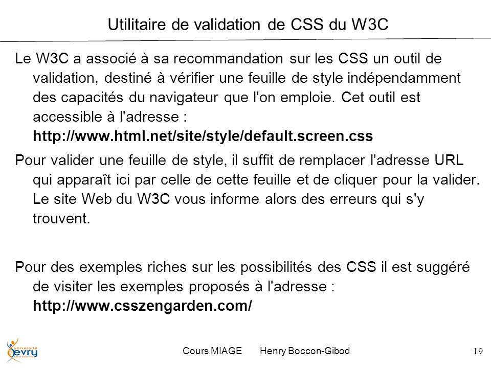 Cours MIAGE Henry Boccon-Gibod19 Utilitaire de validation de CSS du W3C Le W3C a associé à sa recommandation sur les CSS un outil de validation, desti