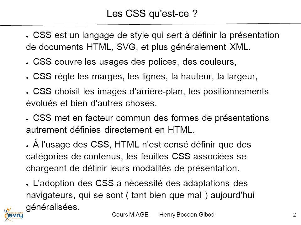 Cours MIAGE Henry Boccon-Gibod2 Les CSS qu'est-ce ? CSS est un langage de style qui sert à définir la présentation de documents HTML, SVG, et plus gén