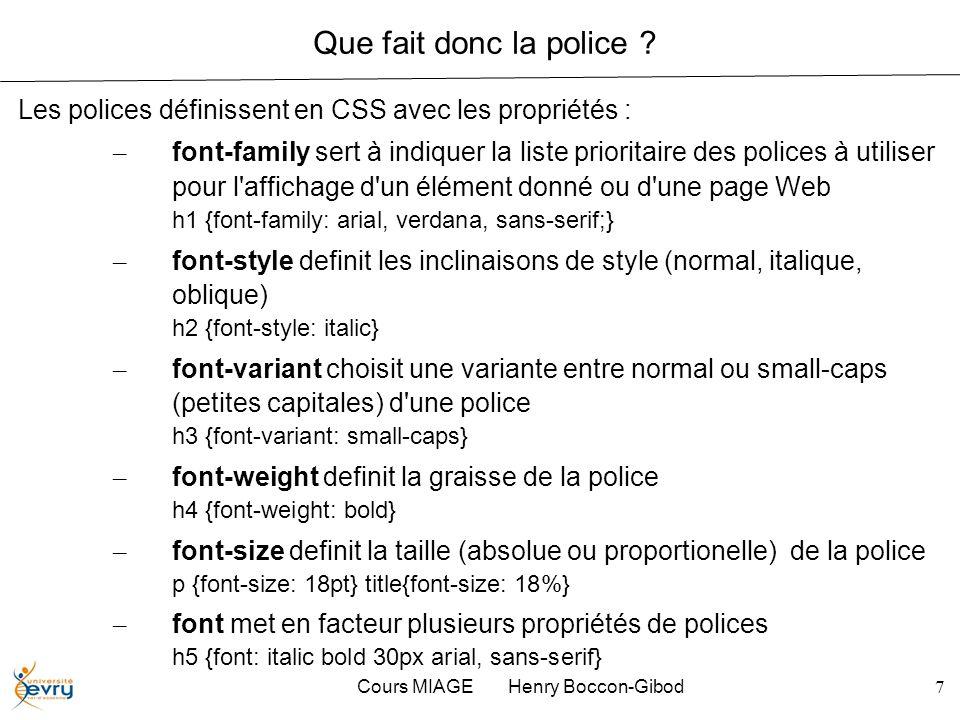 Cours MIAGE Henry Boccon-Gibod7 Que fait donc la police ? Les polices définissent en CSS avec les propriétés : – font-family sert à indiquer la liste