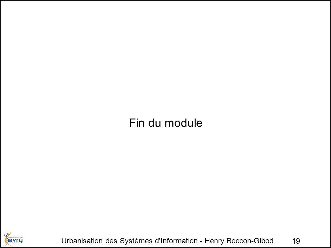 Urbanisation des Systèmes d Information - Henry Boccon-Gibod 19 Fin du module