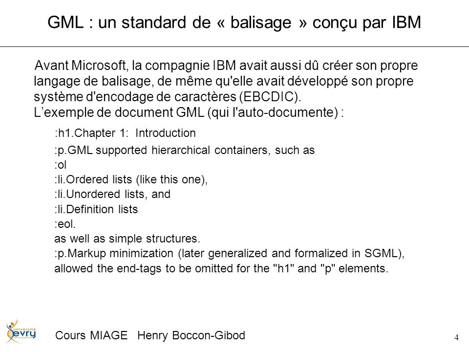 5 Cours MIAGE Henry Boccon-Gibod SGML, standardisation de GML <!DOCTYPE book PUBLIC -//OASIS//DTD DocBook V4.1//EN [ truc > Sun Feb 01 20:00:00 CEST 2004 > ]> &truc; Documentation - &currentdate; Paul DURAND paul.durand@durand.org 2004 Durand Paul Cette documentation est...