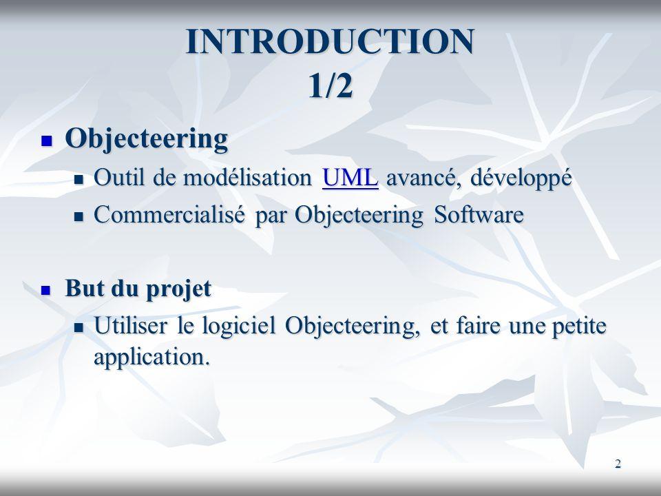 2 INTRODUCTION 1/2 Objecteering Objecteering Outil de modélisation UML avancé, développé Outil de modélisation UML avancé, développé Commercialisé par