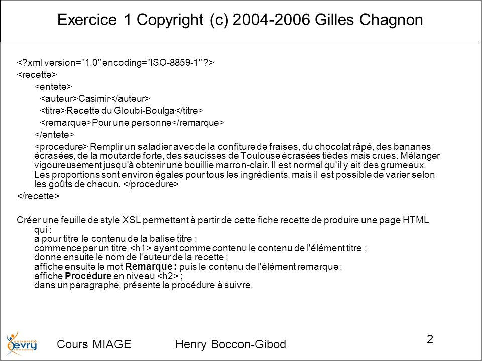 Cours MIAGE Henry Boccon-Gibod 2 Exercice 1 Copyright (c) 2004-2006 Gilles Chagnon Casimir Recette du Gloubi-Boulga Pour une personne Remplir un salad