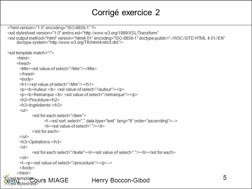Cours MIAGE Henry Boccon-Gibod 5 Corrigé exercice 2 <xsl:stylesheet version=