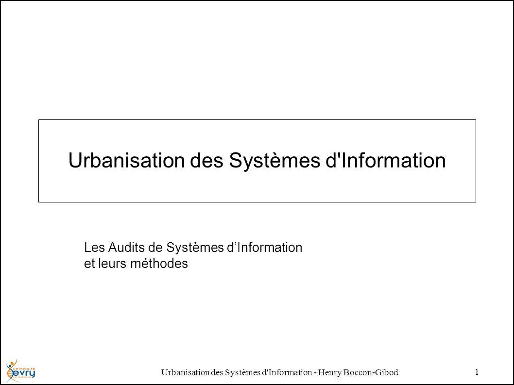 Urbanisation des Systèmes d'Information - Henry Boccon-Gibod 1 Urbanisation des Systèmes d'Information Les Audits de Systèmes dInformation et leurs mé