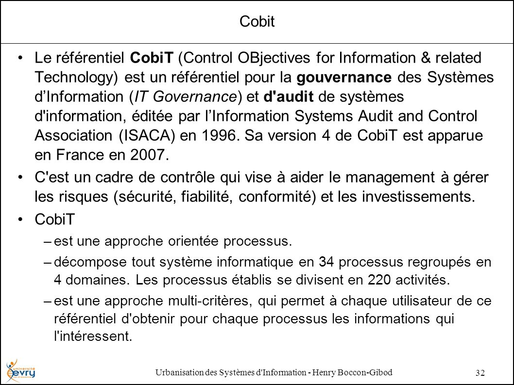 Urbanisation des Systèmes d'Information - Henry Boccon-Gibod 32 Cobit Le référentiel CobiT (Control OBjectives for Information & related Technology) e