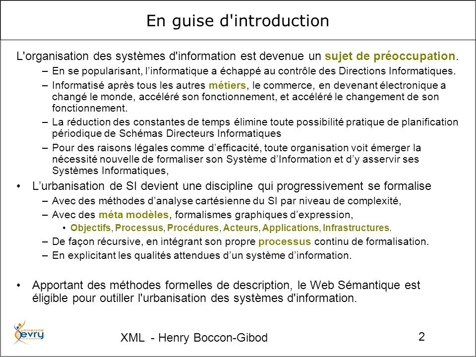 XML - Henry Boccon-Gibod 2 En guise d'introduction L'organisation des systèmes d'information est devenue un sujet de préoccupation. –En se popularisan