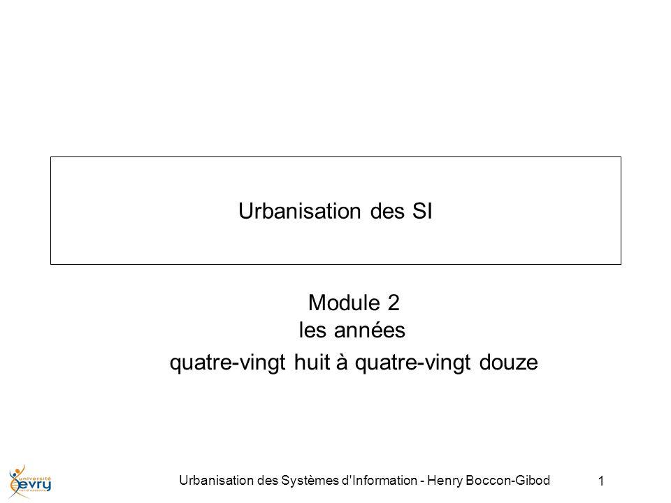 1 Urbanisation des Systèmes d Information - Henry Boccon-Gibod Urbanisation des SI Module 2 les années quatre-vingt huit à quatre-vingt douze
