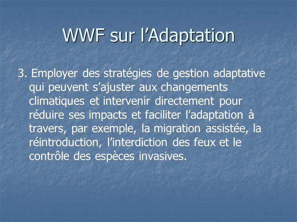WWF sur lAdaptation 3. Employer des stratégies de gestion adaptative qui peuvent sajuster aux changements climatiques et intervenir directement pour r
