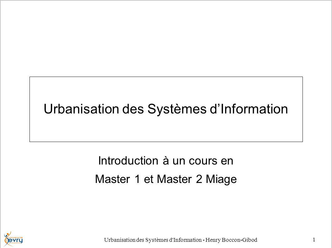 Urbanisation des Systèmes d'Information - Henry Boccon-Gibod 1 Urbanisation des Systèmes dInformation Introduction à un cours en Master 1 et Master 2
