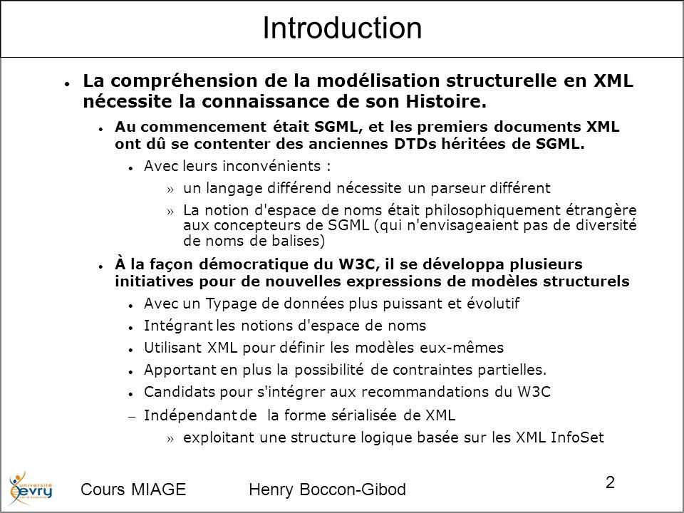Cours MIAGE Henry Boccon-Gibod 2 La compréhension de la modélisation structurelle en XML nécessite la connaissance de son Histoire. Au commencement ét