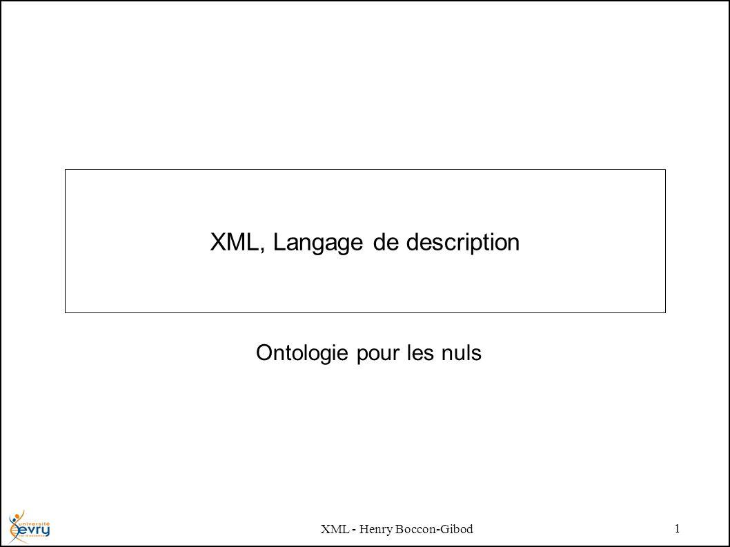 XML - Henry Boccon-Gibod 1 XML, Langage de description Ontologie pour les nuls