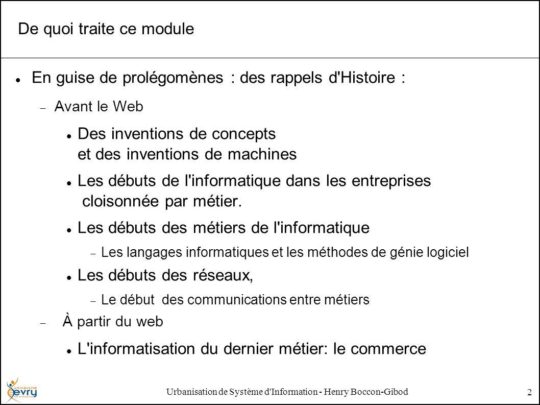 Urbanisation de Système d'Information - Henry Boccon-Gibod 2 De quoi traite ce module En guise de prolégomènes : des rappels d'Histoire : Avant le Web
