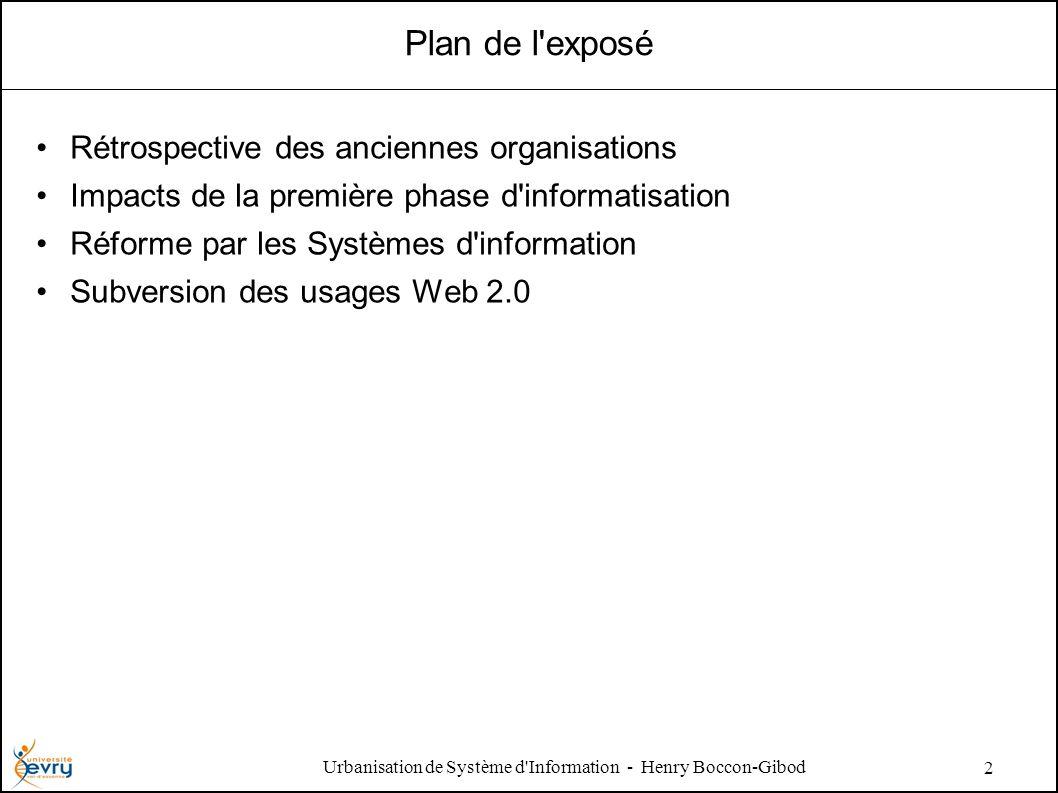 Urbanisation de Système d Information - Henry Boccon-Gibod 2 Plan de l exposé Rétrospective des anciennes organisations Impacts de la première phase d informatisation Réforme par les Systèmes d information Subversion des usages Web 2.0