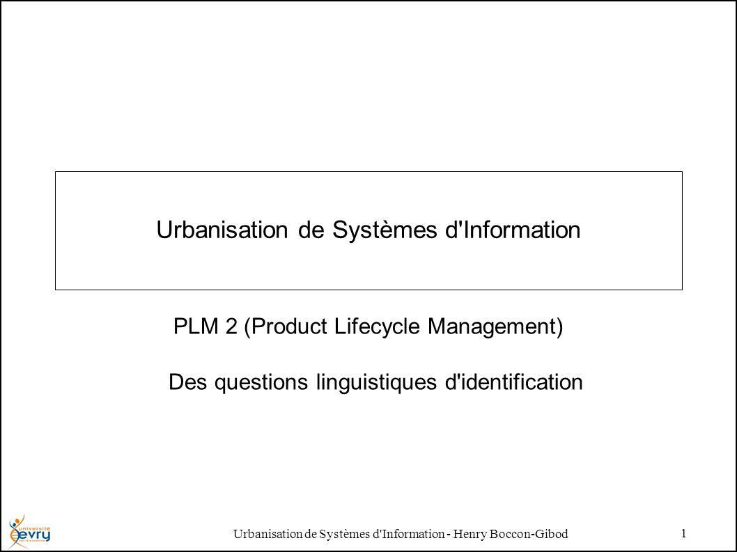 Urbanisation de Systèmes d'Information - Henry Boccon-Gibod 1 Urbanisation de Systèmes d'Information PLM 2 (Product Lifecycle Management) Des question
