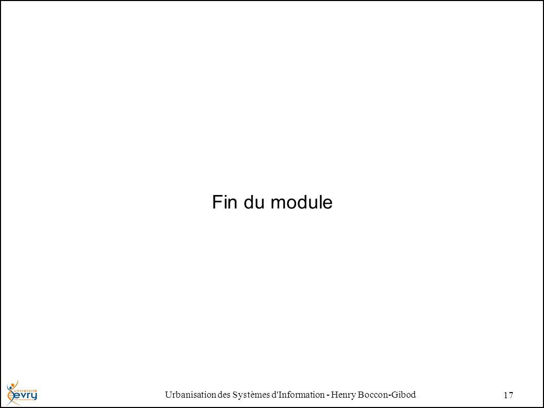 Urbanisation des Systèmes d Information - Henry Boccon-Gibod 17 Fin du module