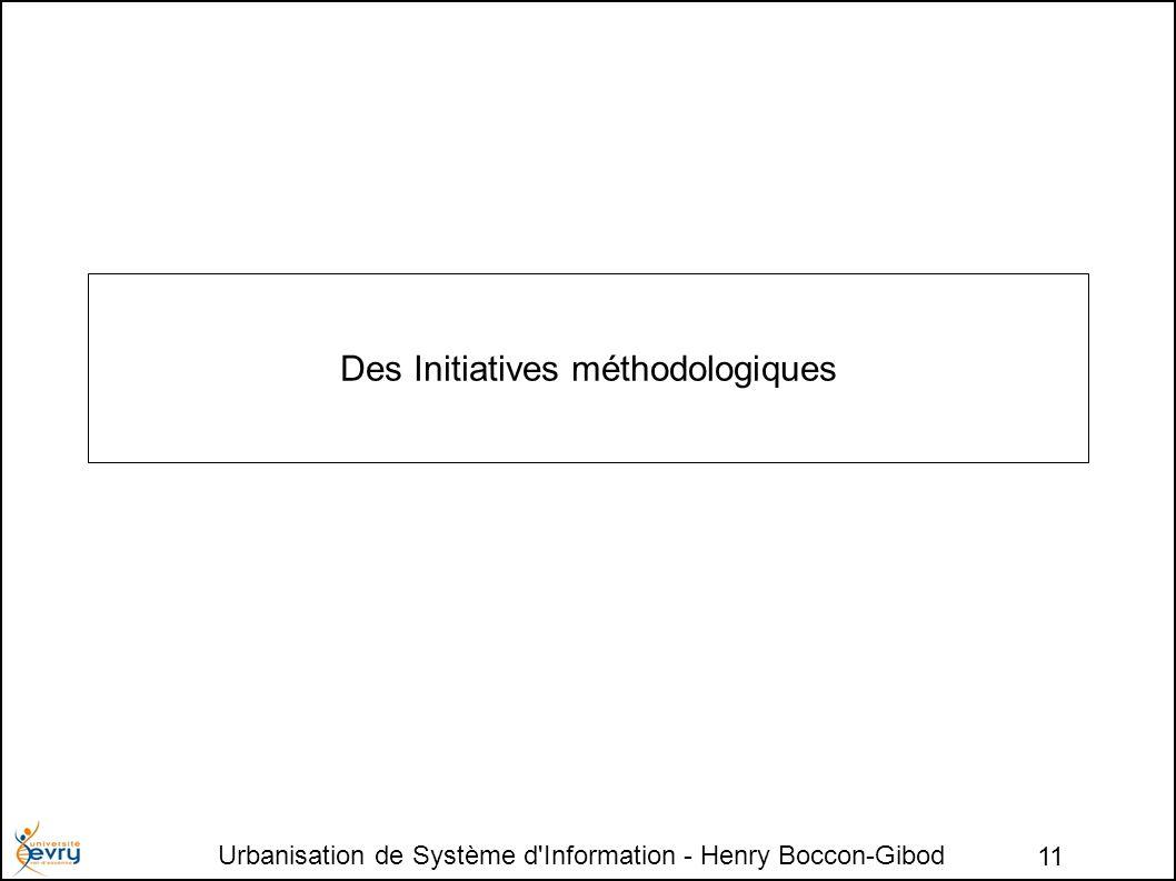 Urbanisation de Système d Information - Henry Boccon-Gibod 11 Des Initiatives méthodologiques