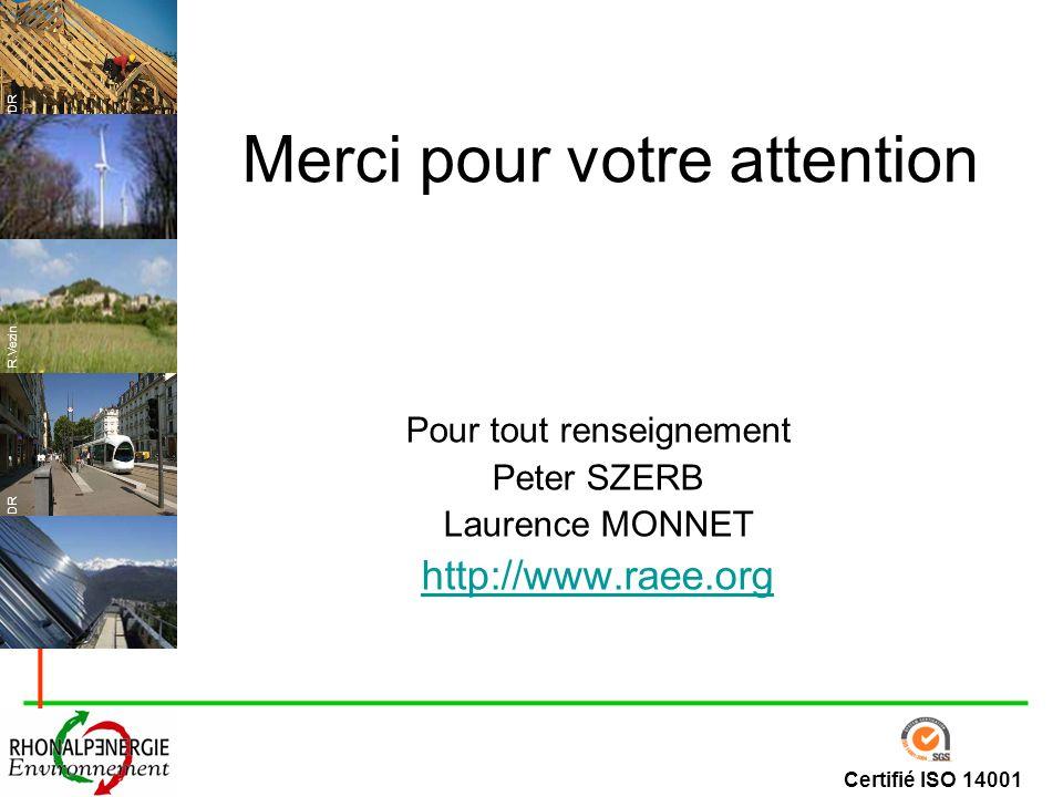 Certifié ISO 14001 R.Vezin DR Merci pour votre attention Pour tout renseignement Peter SZERB Laurence MONNET http://www.raee.org