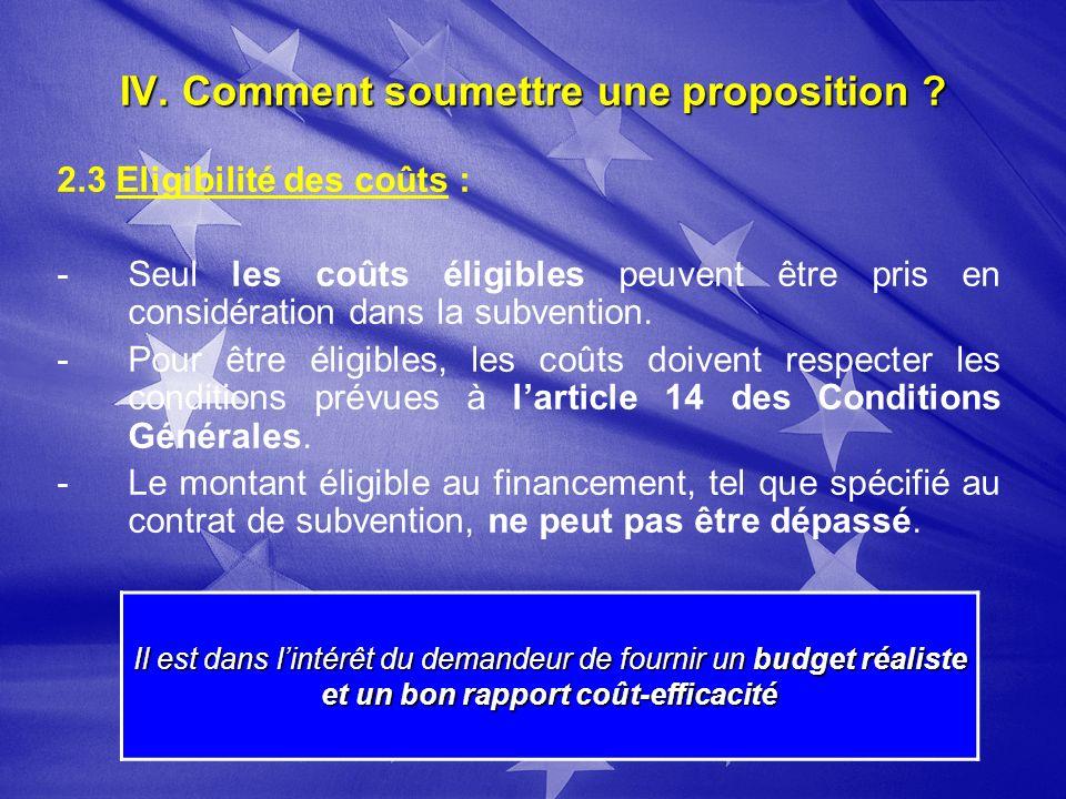 IV. Comment soumettre une proposition ? 2.3 Eligibilité des coûts : - -Seul les coûts éligibles peuvent être pris en considération dans la subvention.