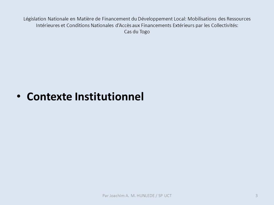 Législation Nationale en Matière de Financement du Développement Local: Mobilisations des Ressources Intérieures et Conditions Nationales dAccès aux Financements Extérieurs par les Collectivités: Cas du Togo Contexte Institutionnel Par Joachim A.