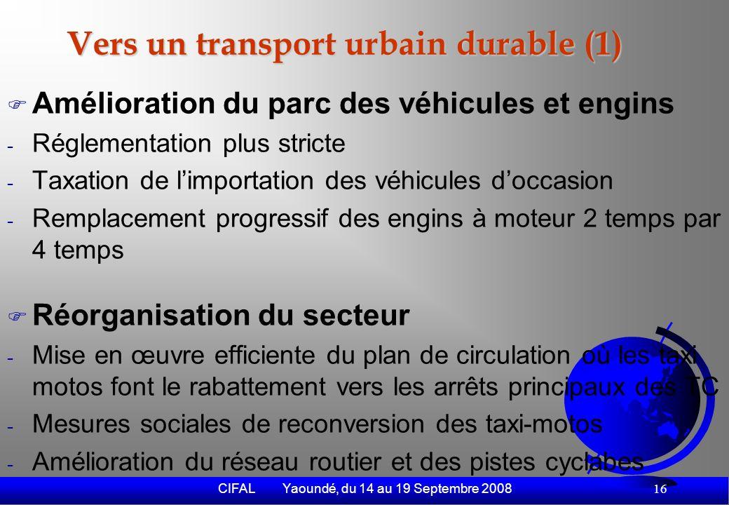 CIFAL Yaoundé, du 14 au 19 Septembre 2008 17 Conclusion Lexpérience des taxi-motos peut donner lieu à des jugements extrêmement contrasté selon les références sur un bon fonctionnement de la ville et sa gouvernance.
