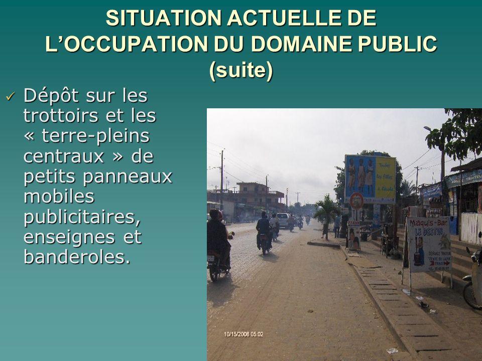 SITUATION ACTUELLE DE LOCCUPATION DU DOMAINE PUBLIC (suite) Dépôt sur les trottoirs et les « terre-pleins centraux » de petits panneaux mobiles publicitaires, enseignes et banderoles.