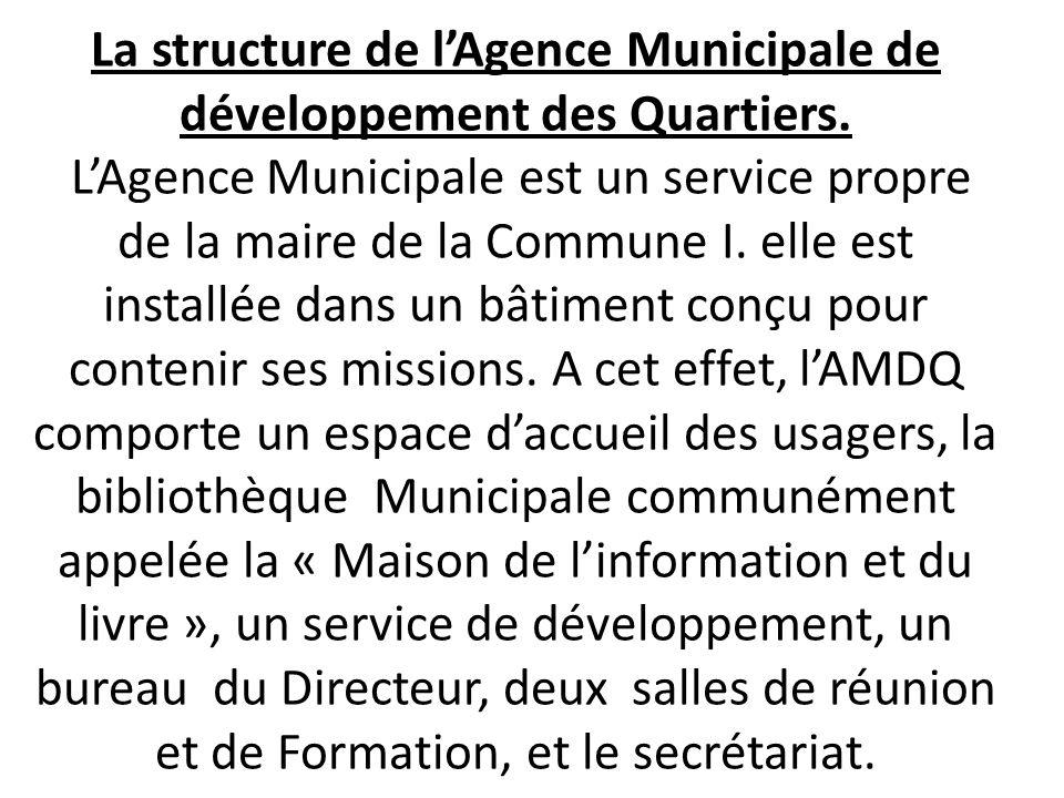Article 14 : le conseil Communal décide par délibération de la création et du mode de gestion des services et organismes communaux, ainsi par délibération du conseil communal assortiedun Arrêt du Maire, lAgence Municipale de développement des Quartiers a été créée en 2002.