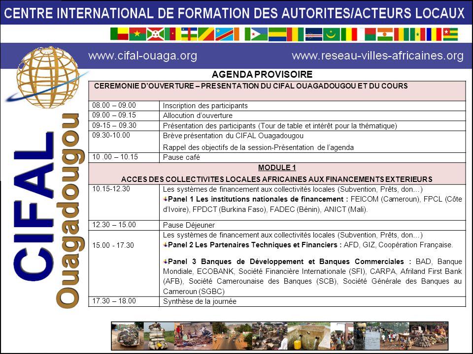 MODULE 2 LEGISLATIONS NATIONALES EN MATIERE DE FINANCEMENT DU DEVELOPPEMENT LOCALE 8.30 – 09.30 Mobilisation des ressources intérieures, Contraintes et conditions nationales daccès aux financements extérieurs et à lemprunt : Cas du Bénin 09.30 – 10.30 Mobilisation des ressources intérieures, Contraintes et conditions nationales daccès aux financements extérieurs par les collectivités : Cas du Togo 10.30 - 11.00 Pause café 11.00 -12.00 Mobilisation de ressources intérieures, Contraintes et conditions nationales daccès aux financements extérieurs par les collectivités : Cas du Mali 12.00 – 13.00 Mobilisation de ressources intérieures, Contraintes et conditions nationales daccès aux financements extérieurs par les collectivités : Cas de la Côte dIvoire 13.00 – 15.00 Pause Déjeuner 15.00 – 16.00 Mobilisation de ressources intérieures, Contraintes et conditions nationales daccès aux financements extérieurs par les collectivités : Cas du Cameroun 16.00 – 17.00 Mobilisation de ressources intérieures, Contraintes et conditions nationales daccès aux financements extérieurs par les collectivités : Cas du Burkina 17.00 – 18.00 Mobilisation de ressources intérieures, Contraintes et conditions nationales daccès aux financements extérieurs par les collectivités : Cas du Rwanda 2 ème journée : Mardi 13 Décembre 2011