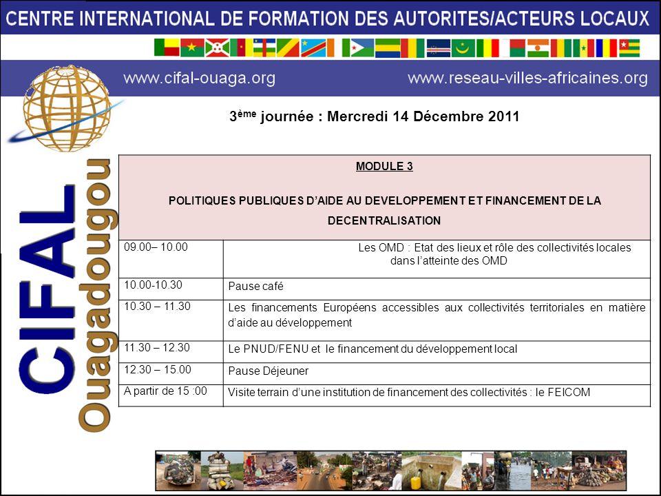 MODULE 3 POLITIQUES PUBLIQUES DAIDE AU DEVELOPPEMENT ET FINANCEMENT DE LA DECENTRALISATION 09.00– 10.00Les OMD : Etat des lieux et rôle des collectivi