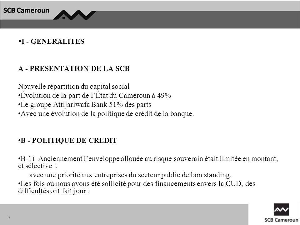 I - GENERALITES A - PRESENTATION DE LA SCB Nouvelle répartition du capital social Évolution de la part de lÉtat du Cameroun à 49% Le groupe Attijariwa