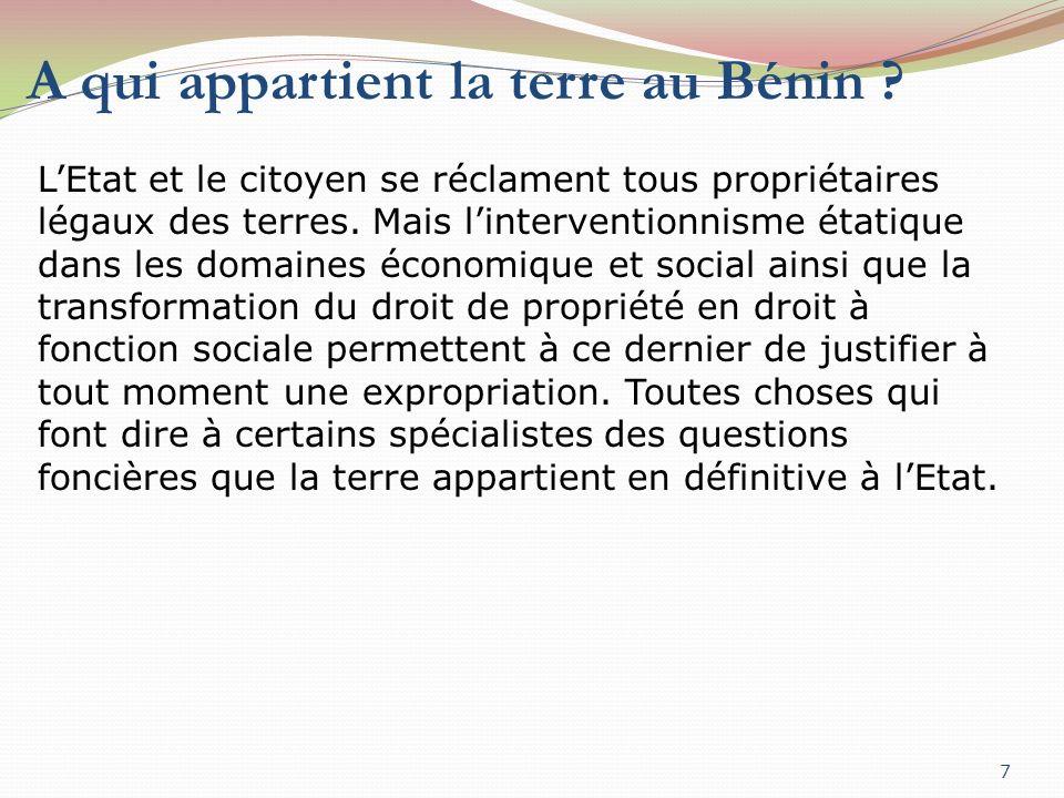 A qui appartient la terre au Bénin ? 7 LEtat et le citoyen se réclament tous propriétaires légaux des terres. Mais linterventionnisme étatique dans le