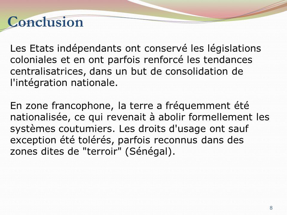 Conclusion 9 Les législations se fondent donc globalement sur des principes juridiques, et une conception du droit fondamentalement décalés par rapport aux principes coutumiers et aux pratiques foncières des ruraux Cette dichotomie crée une situation de pluralité juridique, où différentes normes incompatibles entre elles se superposent