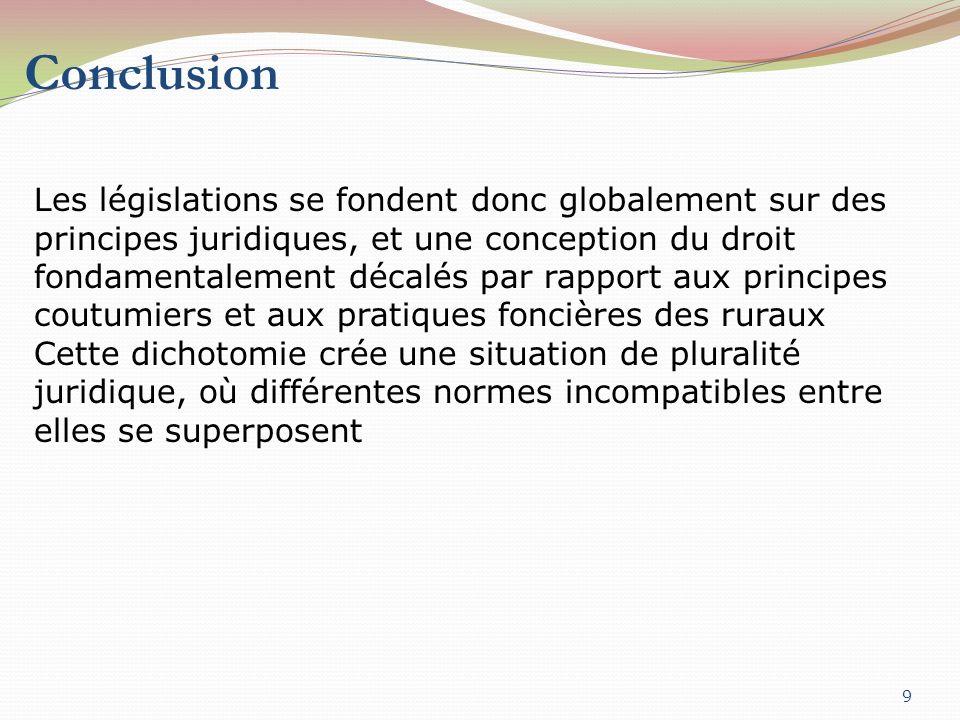 Conclusion 9 Les législations se fondent donc globalement sur des principes juridiques, et une conception du droit fondamentalement décalés par rappor
