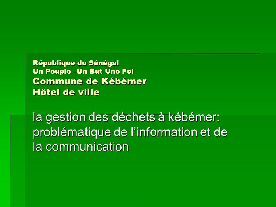 République du Sénégal Un Peuple –Un But Une Foi Commune de Kébémer Hôtel de ville la gestion des déchets à kébémer: problématique de linformation et d